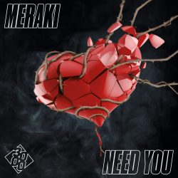 Meraki - Need You [Out Now On 3000 Bass]