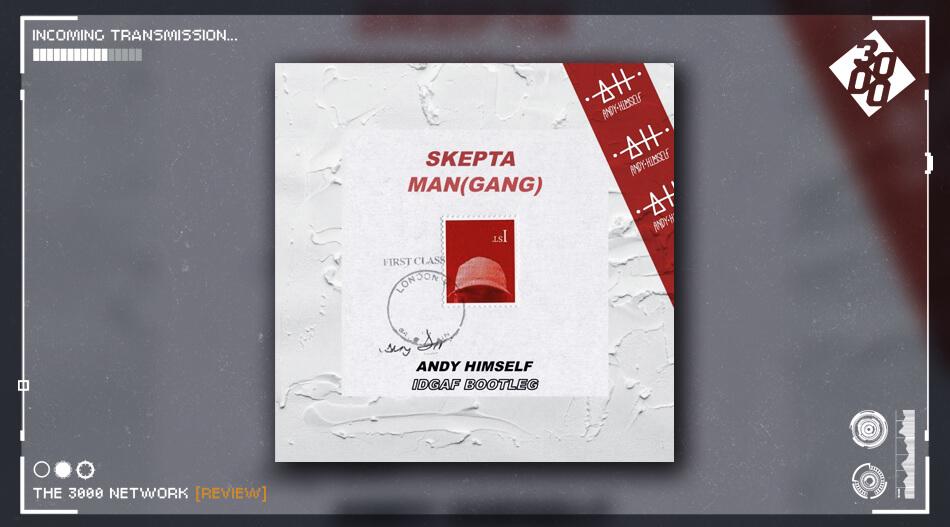 Skepta - Man (Gang) [Andy Himself IDGAF Bootleg