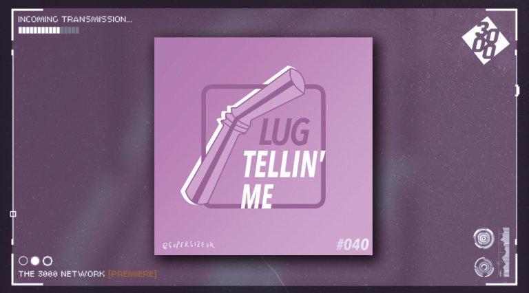 Lug - Tellin' Me [The 3000 Network Premiere]